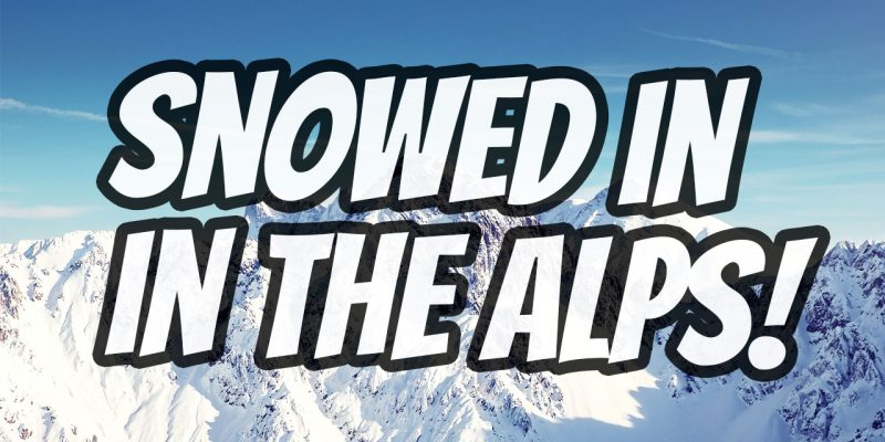 snowed in in the alps