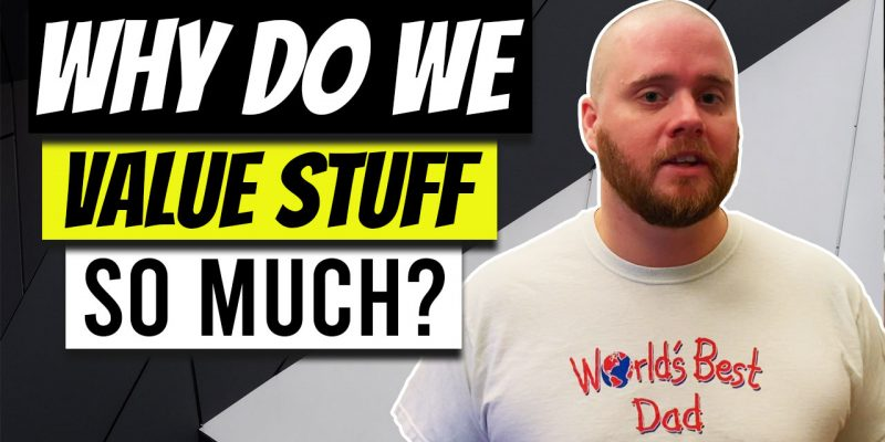 Why Do We Attach So Much Value to Stuff?